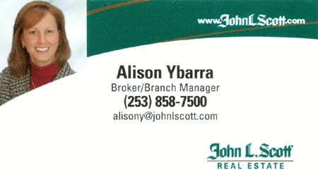 Alison Ybarra  John L Scott (253) 858-7500 alisony@johnlscott.com