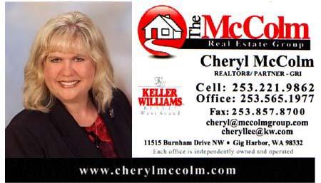 Cheryl McColm (253) 565-1977 Keller Williams Gig Harbor www.cherylmccolm.com