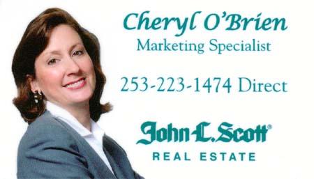 Cheryl O'Brien (253) 223-1474 John L Scott cherylobrien@johnlscott.com